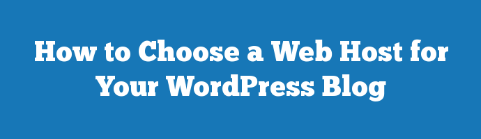 How to Choose a Web Host for Your WordPress Blog